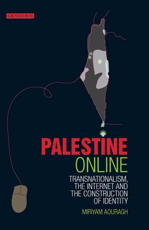 Palestine Online: Transnationalism, the Internet and Construction of Identity
