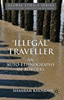 'Illegal' Traveller: An Auto-Ethnography of Borders