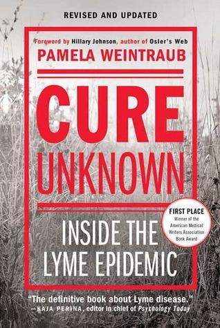 Cure Unknown: Inside the Lyme Epidemic by Pamela Weintraub