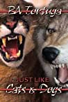 Just Like Cats and Dogs by B.A. Tortuga