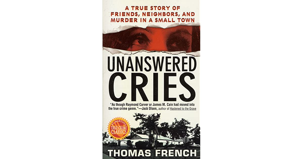 unanswered cries Unanswered cries: a true story of friends, neighbors, and murder in a small town by french, thomas and a great selection of similar used, new and collectible books available now at abebookscom.