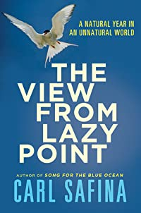 The View from Lazy Point: A Natural Year in an Unnatural World