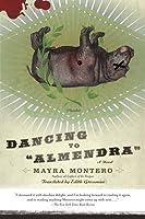 """Dancing to """"Almendra"""": A Novel"""