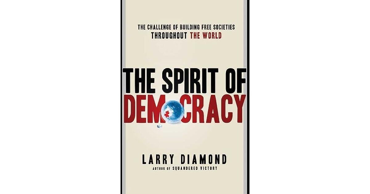The spirit of democracy the struggle to build free societies the spirit of democracy the struggle to build free societies throughout the world by larry diamond malvernweather Images