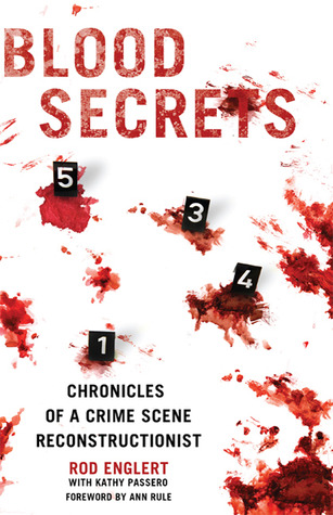 Blood Secrets A Forensic Expert Reveals How Blood Spatter Tells The Crime Scene S Story By Rod Englert