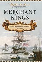 Merchant Kings: When Companies Ruled the World, 1600–1900