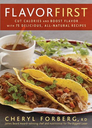 Flavor first   cut calories and boost flavor with 75 delicious, all-natural recipes-Rodale (2011)