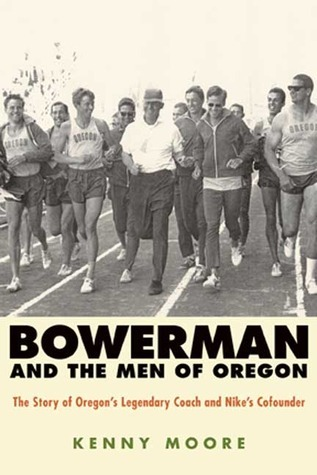 Bowerman and the Men of Oregon The Story of Oregon's Legendary Coach and Nike's Cofounder