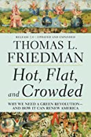 Hot, Flat, and Crowded: Why We Need a Green Revolution--and How It Can Renew America