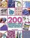 200 Crochet Tips, Techniques & Trade Secrets by Jan Eaton