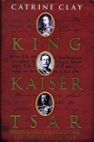 King, Kaiser, Tsar by Catrine Clay