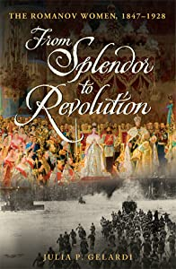 From Splendor to Revolution: The Romanov Women, 1847--1928