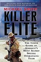 Killer Elite: The Inside Story of America's Most Secret Special Operations Team
