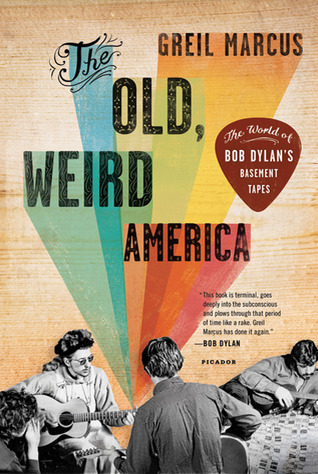 The Old, Weird America: The World of Bob Dylan's Basement Tapes by ...