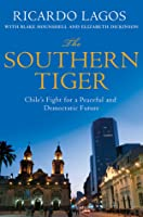 The Southern Tiger: Chile's Fight for a Democratic and Prosperous Future