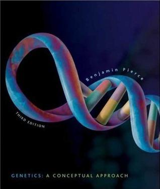 Genetics A Conceptual Approach by Benjamin A. Pierce