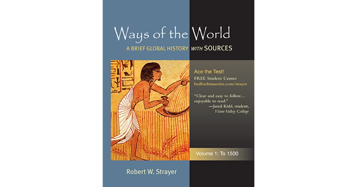 Ways of the world a global history with sources volume 1 to 1500 ways of the world a global history with sources volume 1 to 1500 by robert w strayer fandeluxe Choice Image