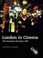 London in Cinema: The Cinematic City Since 1945