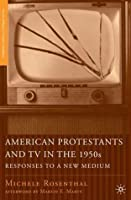 American Protestants and TV in the 1950s: Responses to a New Medium