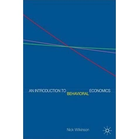 An introduction to behavioral economics a guide for students by an introduction to behavioral economics a guide for students by nick wilkinson fandeluxe Choice Image