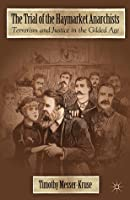 Trial of the Haymarket Anarchists: Terrorism and Justice in the Gilded Age