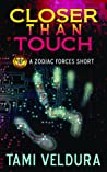 Closer Than Touch (Zodiac Forces, #1)