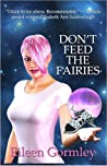 Don't Feed the Fairies by Eileen Gormley