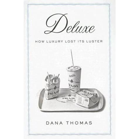 deluxe how luxury lost its luster Deluxe has 2,425 ratings and 307 reviews joe said: a good read piles of research, interviews with the best of the luxury cast(e), investigative journal.