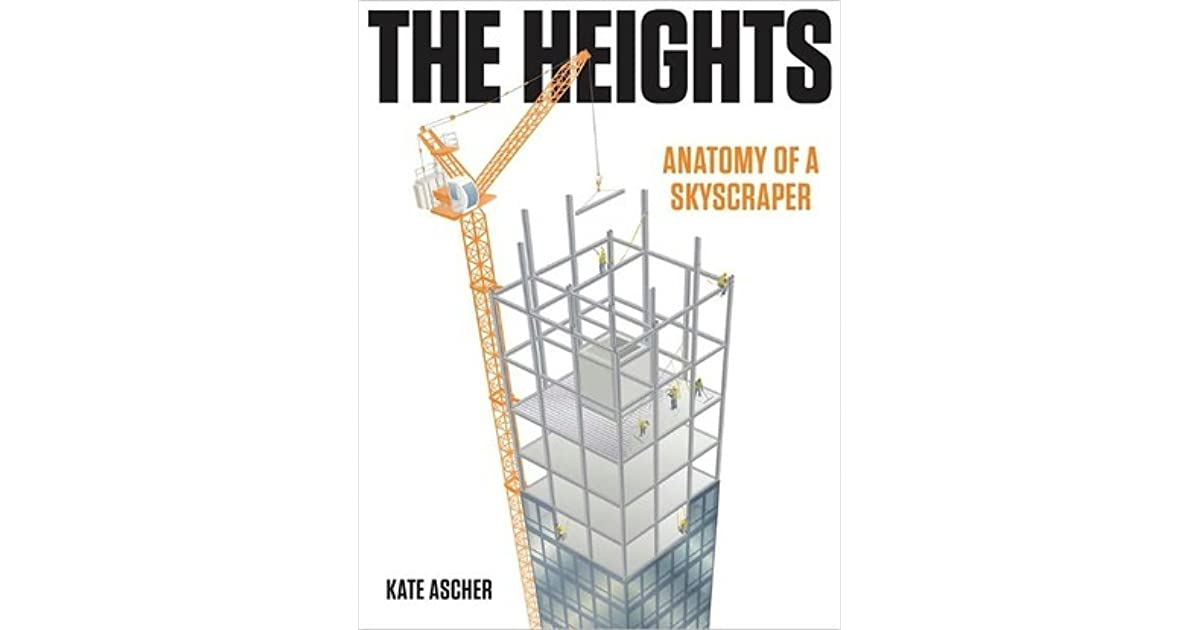 The Heights Anatomy Of A Skyscraper By Kate Ascher