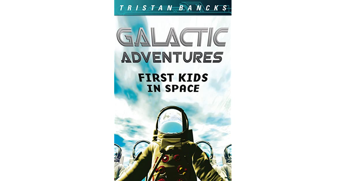 First Kids In Space By Tristan Bancks