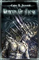 Weapon of Flesh (Weapon of Flesh, #1)