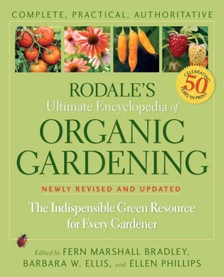Rodale's Ultimate Encyclopedia of Organic Gardening The Indispensable Green Resource for Every Gardener