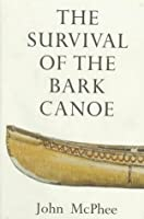 An analytical review of the survival of the bark canoe by john mcphee