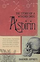 Aspirin: The Remarkable Story of a Wonder Drug