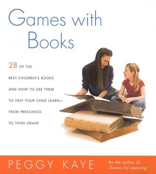 Games with Books: Twenty-eight of the Best Children's Books and How to Use Them to Help Your Child Learn—From Preschool to Third Grade