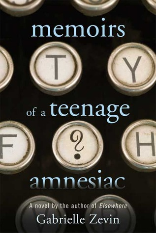 Memoirs of a Teenage Amnesia by Gabrielle Zevin