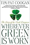 Wherever Green is Worn by Tim Pat Coogan