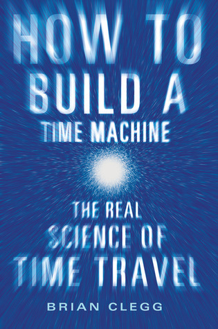 How to Build a Time Machine  The Real Science of Time Travel-St