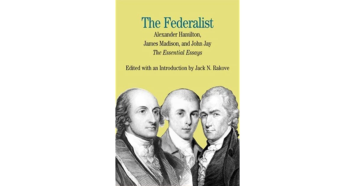 the federalist the essential essays by alexander hamilton james  the federalist the essential essays by alexander hamilton james madison and john jay by jack n rakove