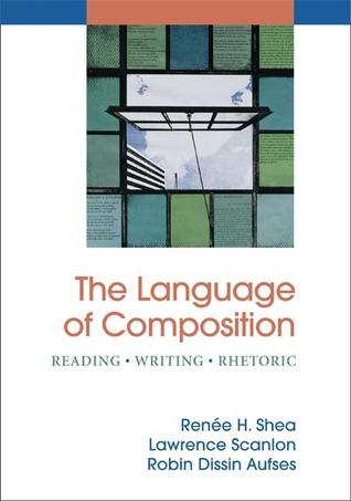 The Language of Composition: Reading - Writing - Rhetoric