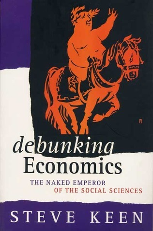 Debunking Economics  The Naked Emperor of the Social Sciences