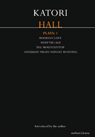 Katori Hall Plays One: Hoodoo Love; Hurt Village; The Mountaintop; Saturday Night/Sunday Morning