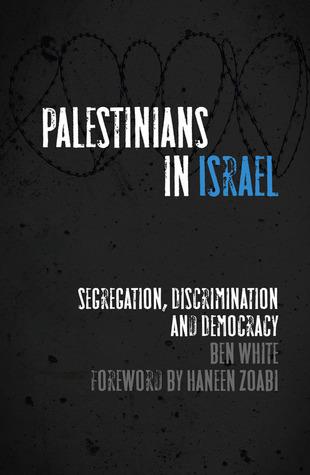 Palestinians in Israel: Segregation, Discrimination and Democracy
