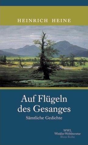 Auf Flügeln Des Gesangs Sämtliche Gedichte By Heinrich Heine