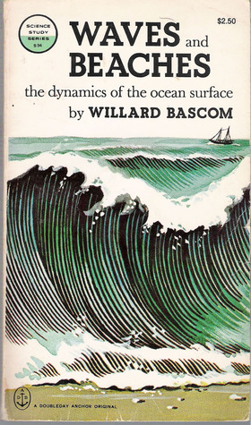 Waves and Beaches: The Dynamics of the Ocean Surface by Willard Bascom