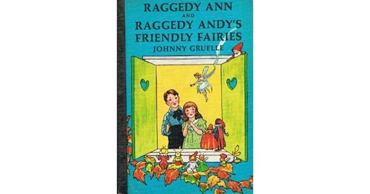 Raggedy Ann And Raggedy Andys Friendly Fairies By Johnny Gruelle