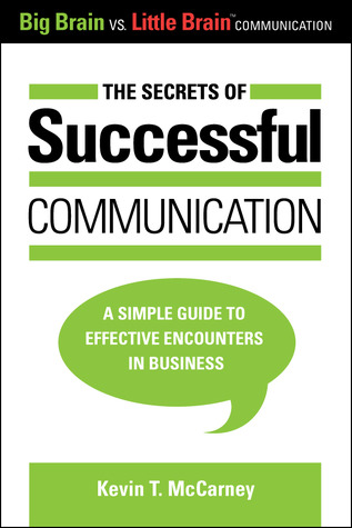 The Secrets of Successful Communication: A Simple Guide to Effective Encounters in Business