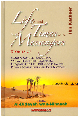 Life and Times of the Messengers: Stories of Moosa, Samuel, Zakariyya, Yahya, Eesa, Dhul Qarnayn, Luqman,  the Children of Israel, Divine Scriptures and Past Nations