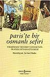 Paris'te Bir Osmanlı Sefiri: Yirmisekiz Mehmet Çelebi'nin Fransa Seyahatnamesi