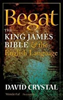 Begat: The King James Bible & the English Language